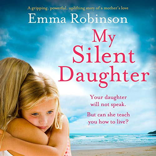 My Silent Daughter: A Gripping Powerful Uplifting Story of a Mother's Love