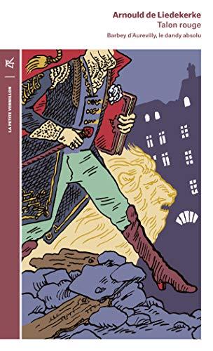 Talon rouge: Barbey d'Aurevilly, le dandy absolu (La petite Vermillon)