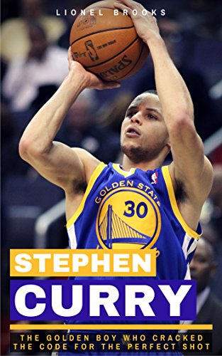 Stephen Curry: The Golden Boy Who Cracked the Code for the Perfect Shot (English Edition)