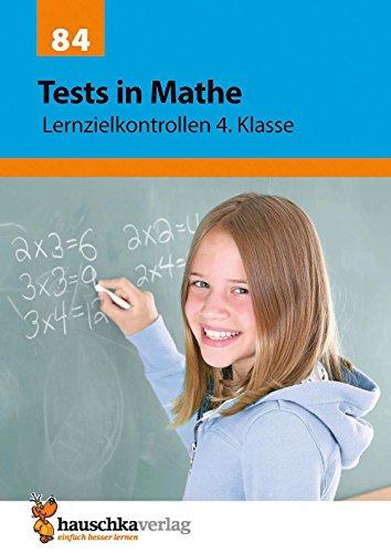 Tests in Mathe - Lernzielkontrollen 4. Klasse, A4- Heft (Lernzielkontrollen, Klassenarbeiten und Proben, Band 84)