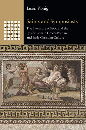 Saints and Symposiasts (Greek Culture in the Roman World)