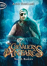 Les chevaliers d'Antarès, tome 2 : Basilics par Anne Robillard