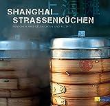 Shanghai Strassenküchen: Menschen, ihre Geschichten und Rezepte