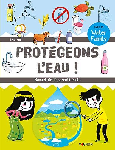 Protégeons l'eau ! Manuel de l'apprenti écolo. (Jeunesse Vagnon) (French Edition)