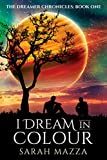 I Dream in Colour: A New Weird, Dystopian Sci Fi (The Dreamer Chronicles Book 1)