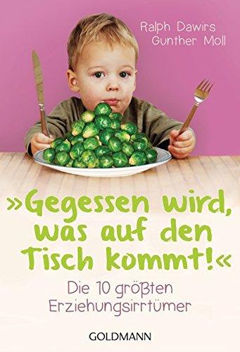 """""""Gegessen wird, was auf den Tisch kommt!"""": Die 10 größten Erziehungsirrtümer"""