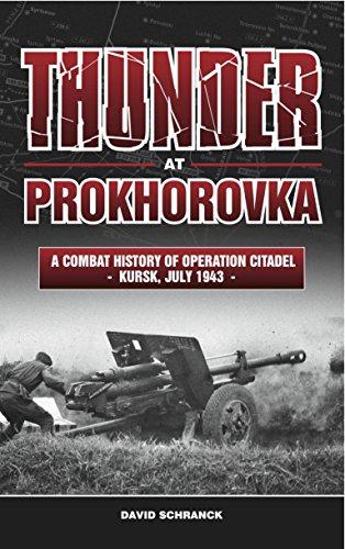 Thunder at Prokhorovka: A Combat History of Operation Citadel, Kursk, July 1943 (English Edition)