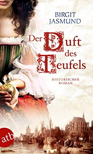 Der Duft des Teufels: Historischer Roman