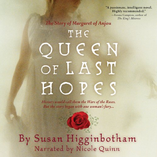 The Queen of Last Hopes     The Story of Margaret of Anjou              De :                                                                                                                                 Susan Higginbotham                               Lu par :                                                                                                                                 Nicole Quinn                      Durée : 13 h et 59 min     Pas de notations     Global 0,0