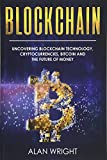 Blockchain: Uncovering Blockchain Technology, Cryptocurrencies, Bitcoin and the Future of Money: Blockchain and Cryptocurrency Exposed (Blockchain and Cryptocurrency as the Future of Money) (Volume 1)