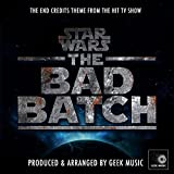 Star Wars The Bad Batch - End Credits Theme (From 'Star Wars The Bad Batch')