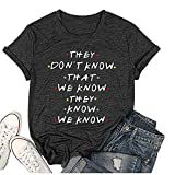 Friends Shirt They Don't Know T-Shirt for Women Letters Print Friends TV Show Graphic Tees Funny Saying Tops Dark Grey