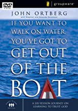 If You Want to Walk on Water, You've Got to Get Out of the Boat: A Six Session Journey on Learning to Trust God (ZondervanGroupware™ Small Group Edition)