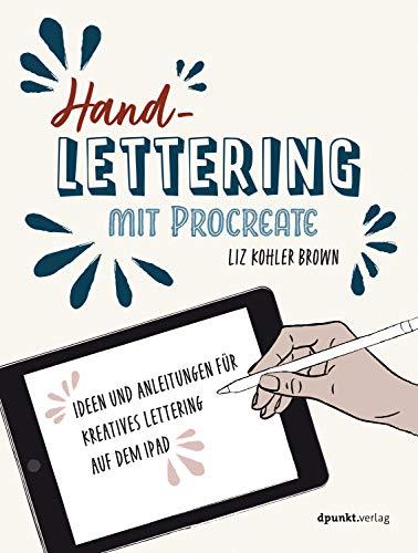 Handlettering mit Procreate: Ideen und Anleitungen für kreatives Lettering auf dem iPad