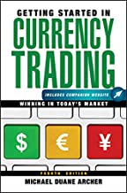 Getting Started in Currency Trading Includes Companion Website, Fourth Edition: Winning in Today's Market