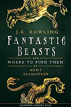 Fantastic Beasts and Where to Find Them (Hogwarts Library book Book 1) by [J.K. Rowling, Newt Scamander]