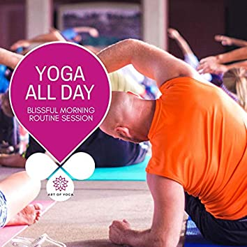 Yoga All Day - Blissful Morning Routine Session