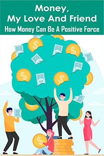 Money, My Love And Friend: How Money Can Be A Positive Force: Budget Book (English Edition)