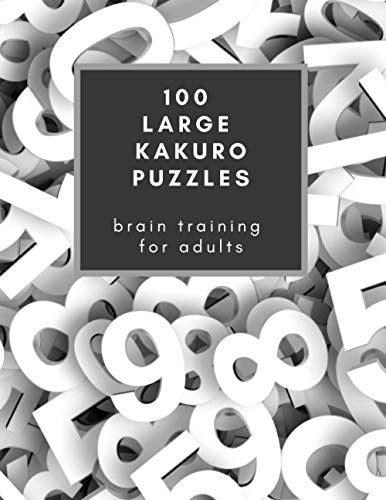 100 Large Kakuro Puzzles: Brain Training for Adults: If you love Sudoku, you're going to be crazy about Kakuro! Makes a great gift too. (Professor Owl's Brain Training)