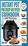 Instant Pot Pro Crisp Air Fryer Cookbook: +390 Healthy and Savory Recipes for your Air Fryer. Easy meal for beginners with Tips & Tricks to Fry, Grill, Roast and Bake.