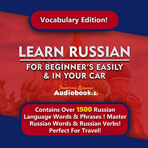 Learn Russian for Beginners Easily & in Your Car! Vocabulary Edition!     Contains over 1500 Russian Language Words & Phrases! Master Russian Words & Russian Verbs! Perfect for Travel!              By:                                                                                                                                 Immersion Language Audiobooks                               Narrated by:                                                                                                                                 Boris Zavgorodnev                      Length: 5 hrs and 44 mins     24 ratings     Overall 5.0