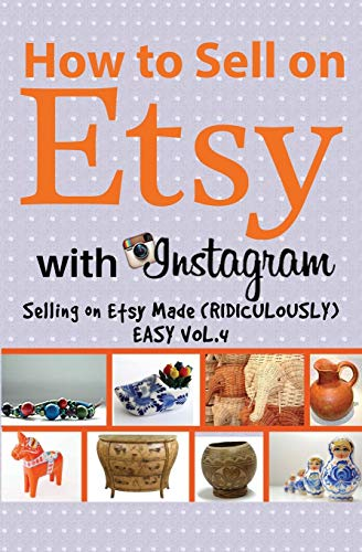 How to Sell on Etsy With Instagram: Selling on Etsy Made Ridiculously Easy Vol.4
