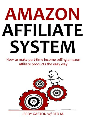 AMAZON AFFILIATE SYSTEM - 2016 Update: How to make part-time income selling amazon affiliate products the easy way (Quick Cash Amazon Selling System) (English Edition)