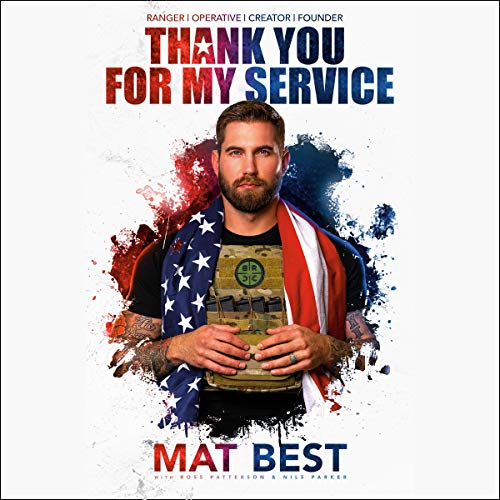 Thank You for My Service                   By:                                                                                                                                 Mat Best,                                                                                        Ross Patterson,                                                                                        Nils Parker                               Narrated by:                                                                                                                                 Mat Best                      Length: 6 hrs and 30 mins     Not rated yet     Overall 0.0