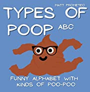 Types of Poop ABC, Funny Alphabet with Kinds of Poo-Poo: Pooping Stories, Crazy, Absurd, Silly and Funny Book for Kids or for Adults, Learning Alphabet ... Present (Pooping & Farting Stories)