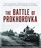 Battle of Prokhorovka: The Tank Battle at Kursk, the Largest Clash of Armor in History
