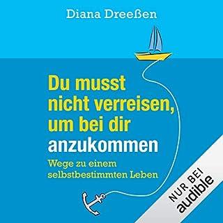 Du musst nicht verreisen, um bei dir anzukommen     Wege zu einem selbstbestimmten Leben              Autor:                                                                                                                                 Diana Dreeßen                               Sprecher:                                                                                                                                 Irina Scholz                      Spieldauer: 5 Std. und 47 Min.     75 Bewertungen     Gesamt 3,9