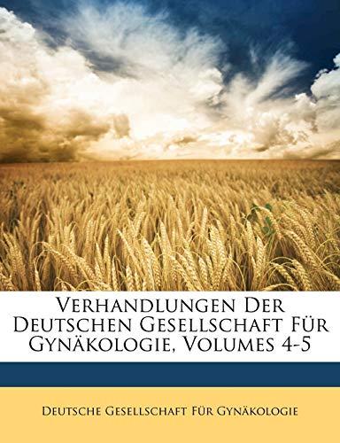 Verhandlungen Der Deutschen Gesellschaft Fur Gynakologie, Volumes 4-5