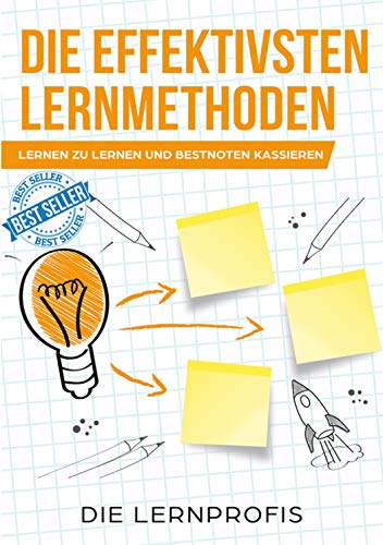 Die effektivsten Lernmethoden: Lernen zu lernen und Bestnoten kassieren