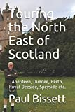 Touring the North East of Scotland: Aberdeen, Dundee, Perth, Royal Deeside, Speyside etc.