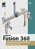 Autodesk Fusion 360: Praxiswissen für Konstruktion, 3D-Druck und CNC (mitp Professional) - Detlef Ridder