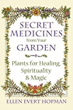Secret Medicines from Your Garden: Plants for Healing, Spirituality, and Magic