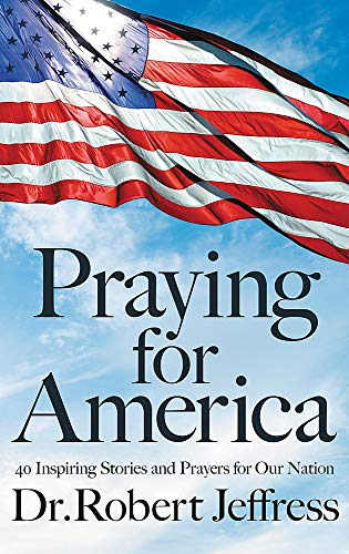 Compare Textbook Prices for Praying for America: 40 Inspiring Stories and Prayers for Our Nation  ISBN 9781546017929 by Jeffress, Dr. Robert