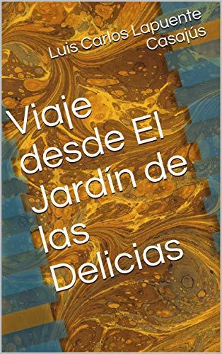 Viaje desde El Jardín de las Delicias eBook: Casajús, Luis Carlos Lapuente: Amazon.es: Tienda Kindle