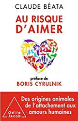 Au risque d'aimer - Préface de Boris Cyrulnik de Claude Béata