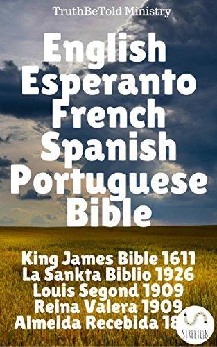 English Esperanto French Spanish Portuguese Bible: King James 1611 - La Sankta Biblio 1926 - Louis Segond 1910 - Reina Valera 1909 - Almeida Recebida 1848 (Parallel Bible Halseth Book 106) (Kindle Edition)