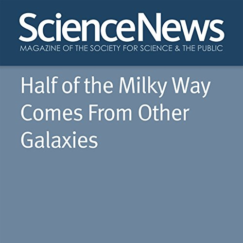 Half of the Milky Way Comes From Other Galaxies audiobook cover art