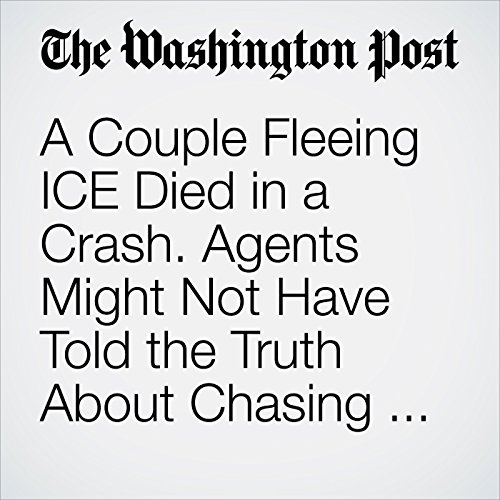 A Couple Fleeing ICE Died in a Crash. Agents Might Not Have Told the Truth About Chasing Them. copertina