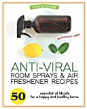 Homemade Anti-Viral Room Sprays & Air Freshener Recipes: 50 Essential Oil Blends for a Happy and Healthy Home