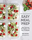 The Visual Guide to Easy Meal Prep: Save Time and Eat Healthy with over 75 Recipes