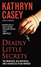 Deadly Little Secrets: The Minister, His Mistress, and a Heartless Texas Murder by Kathryn Casey (2012-07-31)