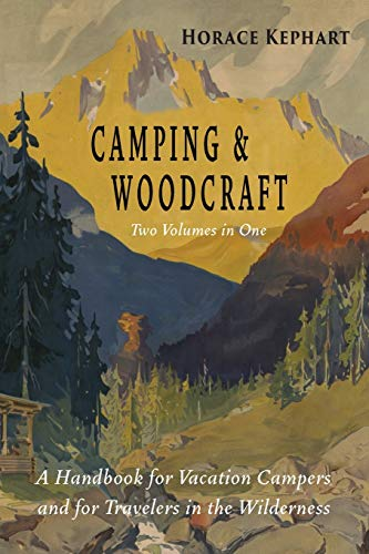 Camping and Woodcraft: Complete and Expanded Edition in Two Volumes