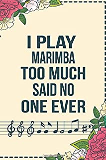 I Play  Marimba Too Much Said No One Ever: Lyrics Journal, Instrumentalist Notebook, Marimba Music Lover, Musician Gift, Songwriters