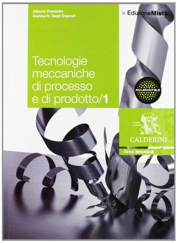 Tecnologie meccaniche di processo e di prodotto. Per le Scuole superiori. Con espansione online (Vol. 1)