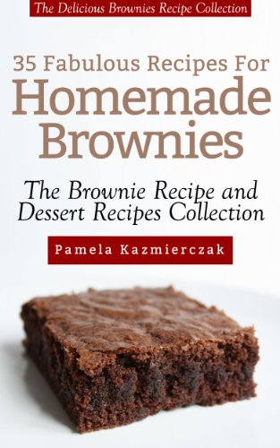Download 35 Fabulous Recipes For Homemade Brownies – The Delicious Brownies Recipe Collection (The Brownie Recipe and Dessert Recipes Collection Book 3) (English Edition) B00FUKYCDG