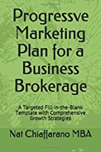 Progressve Marketing Plan for a Business Brokerage: A Targeted Fill-in-the-Blank Template with Comprehensive Growth Strategies